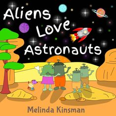 Children's Book: Aliens Love Astronauts: Funny Rhyming Bedtime Story - Picture Book / Beginner Reader, About Making New Friends and Helping Others, for ... (Top of the Wardrobe Gang Picture Books 4) eBook: Melinda Kinsman: Amazon.co.uk: Kindle Store