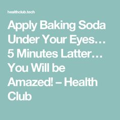 Apply Baking Soda Under Your Eyes… 5 Minutes Latter… You Will be Amazed! – Health Club