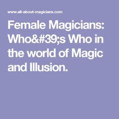Female Magicians: Who's Who in the world of Magic and Illusion.