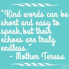 Kind words are all around us and remain in our minds long after they are heard.