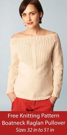 Free Sweater Knitting Pattern Boatneck Raglan Pullover Wide boat neck sweater worked with a dramatic ribbed yoke. Sizes Finished Chest 32 (36, 41, 46, 51) in. (81.5 (91.5, 104, 117, 129.5) cm). Worsted weight yarn. Designed by Lion Brand