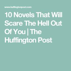 10 Novels That Will Scare The Hell Out Of You | The Huffington Post