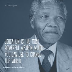Powerful words on education from the late Nelson Mandela.