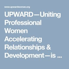 UPWARD—Uniting Professional Women Accelerating Relationships & Development—is a global collaborative organization of like-minded, senior level, female professionals who come together to discuss the challenges women face and to identify creative solutions to overcome them. It's a supportive place to build trusted relationships, share ideas, learn new skills, and grow in your career in order to navigate today's challenging business world.