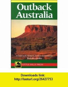 Outback Australia A Guide to the Northern Territory and Kimberly (Travel Guides) (9781863151122) Malcolm Gordon , ISBN-10: 1863151125  , ISBN-13: 978-1863151122 ,  , tutorials , pdf , ebook , torrent , downloads , rapidshare , filesonic , hotfile , megaupload , fileserve