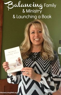 Balancing Family & Ministry & Launching a Book - Women Living Well