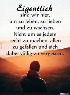We are actually here to live, love and grow . Sign Quotes, Faith Quotes, True Quotes, Words Quotes, Best Quotes, Sayings, German Quotes, German Words, True Words