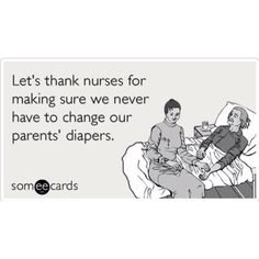 really, you should be thanking CNA's for that....