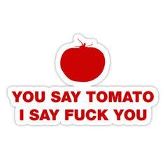 Schow, real fuck i say say tomato