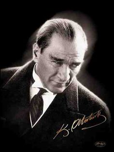 M. Kemal Ataturk  Founder of the Republic of Turkey    One of the greatest leaders in world history...