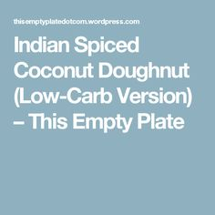 Indian Spiced Coconut Doughnut (Low-Carb Version) – This Empty Plate