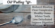 Oil Pulling - Reduce bloating, clear skin, healthy gums - thecrunchymoose.com