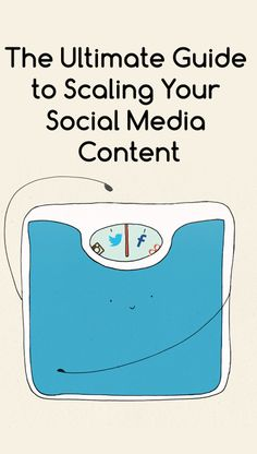 The Ultimate Guide to Scaling Your Social Media Content