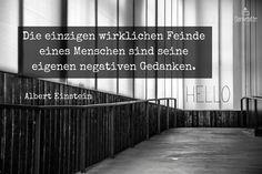 Die einzigen wirklichen Feinde eines Menschen sind seine eigenen negativen Gedanken. - Albert Einstein