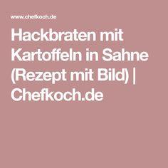 Hackbraten mit Kartoffeln in Sahne (Rezept mit Bild) | Chefkoch.de