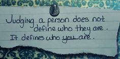 Judging a person does not define who they are.