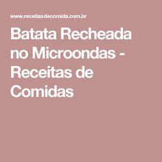 Batata Recheada no Microondas - Receitas de Comidas