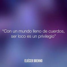 Con un mundo lleno de cuerdos ser loco es un privilegio Eliécer Brenno  #loco #quotes #writers #escritores #EliecerBrenno #reading #textos #instafrases #instaquotes #panama #poemas #poesias #pensamientos #autores #argentina #frases #frasedeldia #lectura #letrasdeautores #chile #versos #barcelona #madrid #mexico #microcuentos #nochedepoemas #megustaleer #accionpoetica #colombia #venezuela