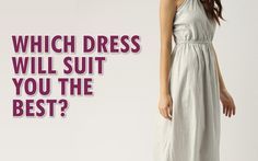 Quiz – Which Dress Will Suit You The Best?