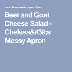 Beet and Goat Cheese Salad - Chelsea's Messy Apron