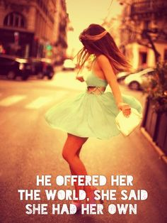He offered her the world, she said she had her own