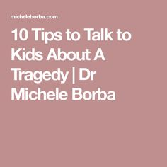 10 Tips to Talk to Kids About A Tragedy | Dr Michele Borba
