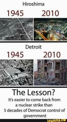 Hiroshima The Lesson? It's easier to come back from a nuclear strike than 5 decades of Democrat control of - iFunny :) Liberal Logic, Stupid Liberals, Conservative Politics, Conservative Quotes, Truth Hurts, Hiroshima, Thats The Way, We The People, Socialism