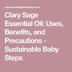 Clary Sage Essential Oil: Uses, Benefits, and Precautions - Sustainable Baby Steps