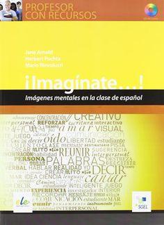 ¡Imagínate__ ! : imágenes mentales en la clase de español / Jane Arnold, Herbert Puchta y Mario Rinvolucri - Madrid : Sociedad General Española de Librería, 2012