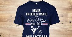 Discover Old Man Who Love Muay Thai T-Shirt from nature T-Shirts only on Teespring - Free Returns and 100% Guarantee