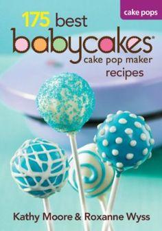 175 Best Babycakes Cake Pop Maker Recipes: Amazon.de: Kathy Moore, Roxanne Wyss: Englische Bücher