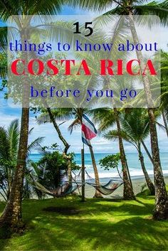 Going to Costa Rica? Here are 15 things you need to know about this country before you visit