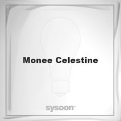 Monee Celestine: Page about Monee Celestine #member #website #sysoon #about