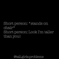 More galleries of short girl problems quotes. Short People Problems, Short Girl Problems, Twin Problems, Girl Problems Funny, Short Girl Quotes, Short People Quotes, Problem Quotes, Short Person, Short Jokes