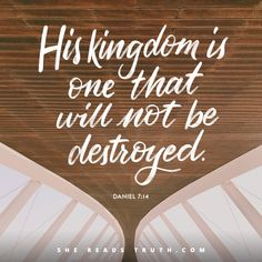 """""""His kingdom is one that will not be destroyed"""" - Daniel 7:14 