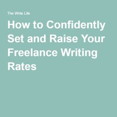 How to Confidently Set and Raise Your Freelance Writing Rates