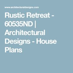 Rustic Retreat - 60535ND | Architectural Designs - House Plans