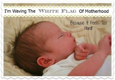 I'm Waving The White Flag Of Motherhood Because It Feels Too Hard! — Amber Lia