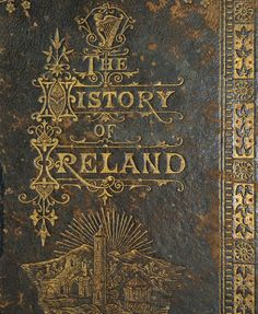 History of Ireland by Martin Haverty. A revised reprint of the original 1867 version of Thomas Farrell. Printed by Thomas Kelly, New York for McNeil Coffee Publishers, Sydney, Australia Vintage Book Covers, Vintage Books, Vintage Library, Old Books, Antique Books, Book Cover Art, Book Art, Irish Roots, Beautiful Book Covers