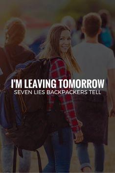 I'M LEAVING TOMORROW Seven Lies Backpackers Tell http://thebackslackers.com/seven-lies-backpackers-tell/
