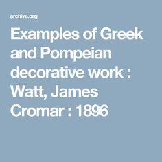 Examples of Greek and Pompeian decorative work : Watt, James Cromar : 1896