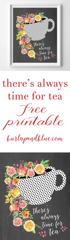 """Love tea? Know someone who does? This """"there's always time for tea"""" free printable is perfect as a gift or kitchen art!"""