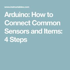 Arduino: How to Connect Common Sensors and Items: 4 Steps