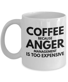 Coffee Because Anger Management Is Too Expensive-Funny Coffee Mugs-Coffee Mug Funny-Funny Mugs-Mugs Funny-Funny Mugs For Men-Funny Tea Mugs-Coffee Mugs Funny-Sarcasm Mug-Funny Coffee Mugs Sarcasm