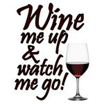 Wine me up and watch me go!