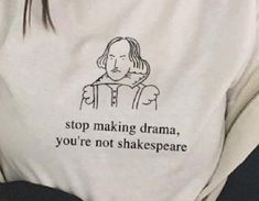 Stop making drama,you're not Shakespeare. - Stop making drama,you're not Shakespeare. You are in the right place for di surgical mask free p - Diy Kleidung, Funny Shirts, Meme Shirts, Diy Clothes, Fasion, Shirt Designs, Funny Quotes, Jackets For Women, Cute Outfits