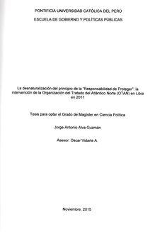 """La desnaturalización del principio de la """"Responsabilidad de proteger"""": la intervención de la Organización del Tratado del Atlántico Norte (OTAN) en Libia en 2011/ Jorge Antonio Alva Guzmán.(2015) / DR 2087.6.F65 A45"""