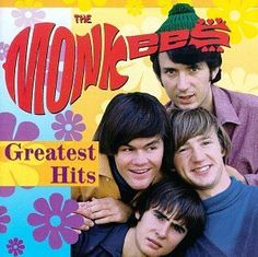 The Monkees / Loved their stuff and always watched their TV show.