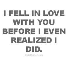 .....and then it hits you like a brick that you didn't even realize the love of your life was right there in front of you the entire time:)
