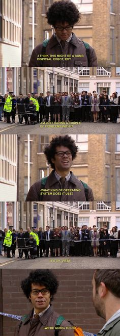 One of the funniest IT Crowd moments--Don't watch this show, but this made me chuckle.